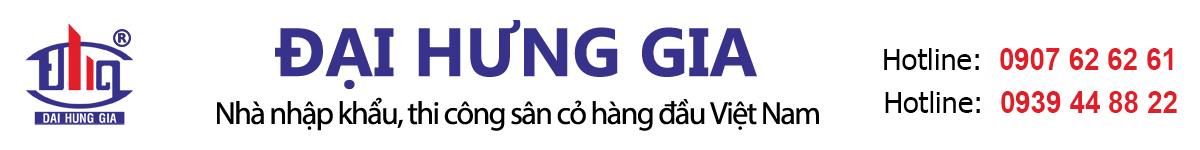 Đại Hưng Gia – Nhà nhập khẩu, thi công sân cỏ hàng đầu Việt Nam